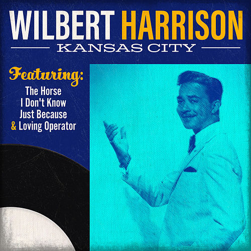 Kansas City by Wilbert  Harrison