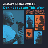 Don't Leave Me This Way - Live & Acoustic at Stella Polaris by Jimmy Somerville