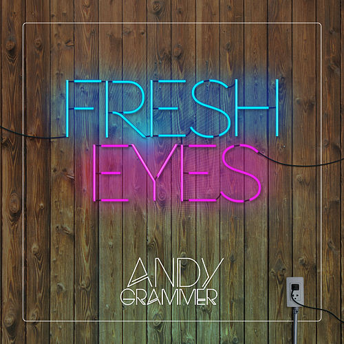 Fresh Eyes by Andy Grammer