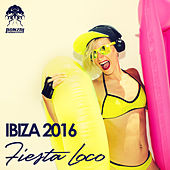 Ibiza 2016 - Fiesta Loco by Various Artists