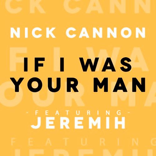 If I Was Your Man (feat. Jeremih) - Single by Nick Cannon