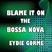 Blame It on the Bossa Nova by Eydie Gorme