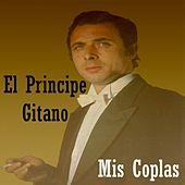 Mis Coplas by El Principe Gitano
