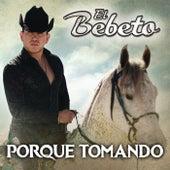 Porque Tomando by El Bebeto