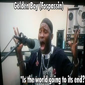 Is the World going to its end by Golden Boy (Fospassin)