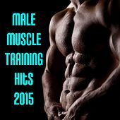 Male Muscle Training Hits 2015 by Various Artists
