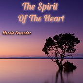 The Spirit of the Heart by Manolo Fernandez