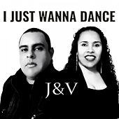 I Just Wanna Dance by J.