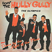 Doin' the Hully Gully + Dance by the Light of the Moon (Bonus Track Version) by The Olympics