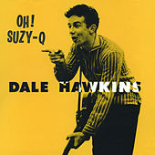 Oh! Suzy-Q. The Definitive & Remastered Edition (Bonus Track Version) by Dale Hawkins
