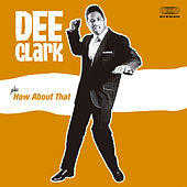 Dee Clark + How About That (Bonus Track Version) by Dee Clark