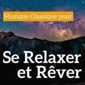 Musique Classique pour se relaxer et rêver by Various Artists