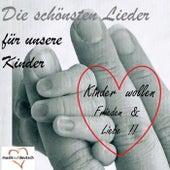 Die schönsten Lieder für unsere Kinder - Kinder wollen Frieden & Liebe !! (Musik auf Deutsch) by Various Artists