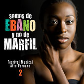 Somos de Ébano y No de Marfíl (Festival Musical Afro Peruano), Vol. 2 by Various Artists