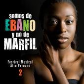 Somos de Ébano y No de Marfíl (Festival Musical Afro Peruano), Vol. 2 by Various Artists