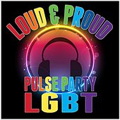 Loud & Proud- Pulse Party Lgbt by Various Artists