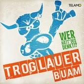 Wer hätt' des denkt!? by Troglauer Buam