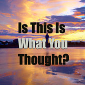 Is This Is What You Thought? von Various Artists