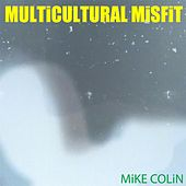 Multicultural Misfit by Mike Colin