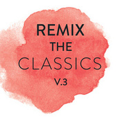 Remix The Classics by Various Artists