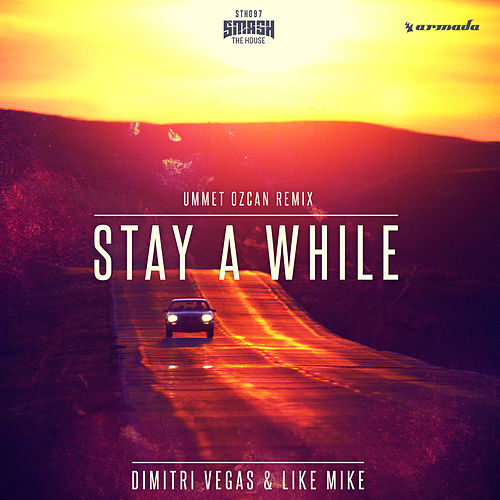 Stay A While (Ummet Ozcan Remix) by Dimitri Vegas & Like Mike