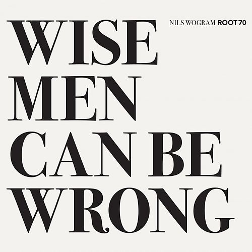 Wise Men Can Be Wrong by Nils Wogram