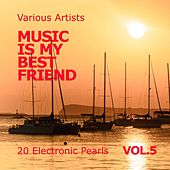 Music Is My Best Friend (20 Electronic Pearls), Vol. 5 by Various Artists