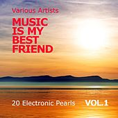 Music Is My Best Friend (20 Electronic Pearls), Vol. 1 by Various Artists