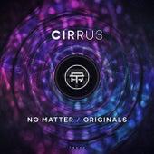 No Matter / Originals by Cirrus