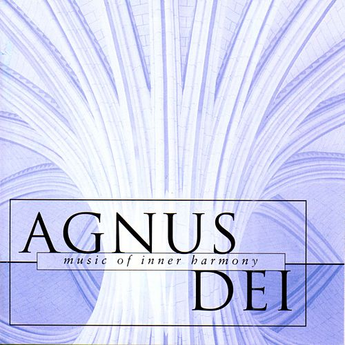 Agnus Dei - Music Of Inner Harmony by Various Artists