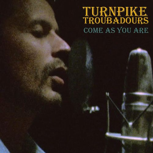 Come as You Are by Turnpike Troubadours