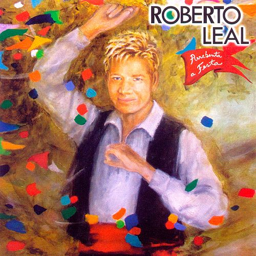 Arrebenta a Festa by Roberto Leal