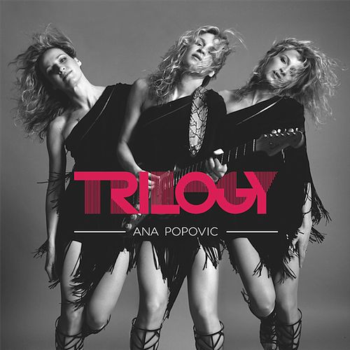 Trilogy (Full Album) by Ana Popovic