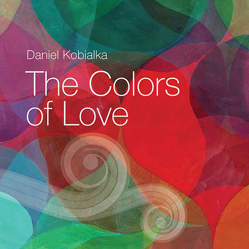 The Colors Of Love by Daniel Kobialka
