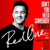 Don't You Need Somebody (feat. Enrique Iglesias, R. City, Serayah & Shaggy) (Remixes) by Red One