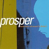 Brevity Of Man's Days by PROSPER