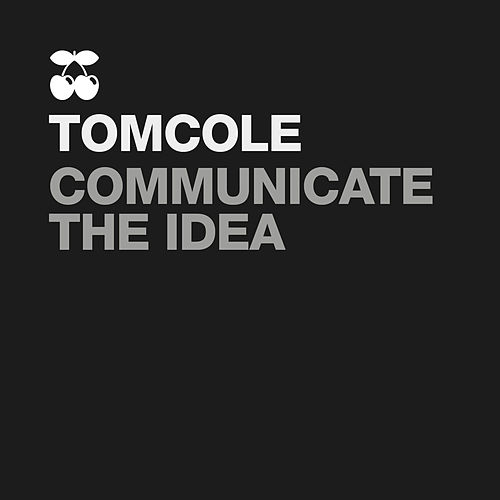 Communicate the Idea by Tom Cole