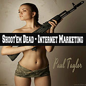 Shoot'em Dead - Internet Marketing by Paul Taylor