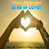 Mega Nasty Love: Is He in Love? by Paul Taylor