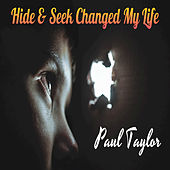 Hide & Seek Changed My Life by Paul Taylor