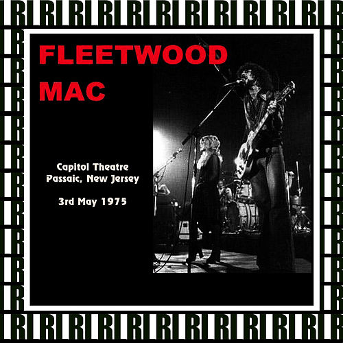 Capitol Theatre Passaic, New Jersey, May 3rd, 1975 (Remastered, Live On Broadcasting) by Fleetwood Mac