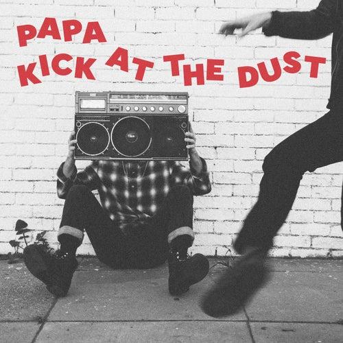 Kick at the Dust by PAPA