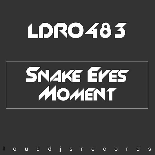 Moment by Snake Eyes