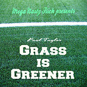 Mega Nasty Rich: Grass is Greener by Paul Taylor