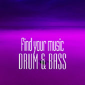 Find Your Music. Drum & Bass by Various Artists