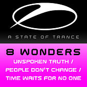 Unspoken Truth / People Dont Change / Time Waits For No One by 8 Wonders