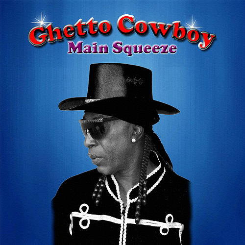 Main Squeeze by Ghetto Cowboy