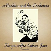 Kenya Afro Cuban Jazz (Remastered 2016) by Machito