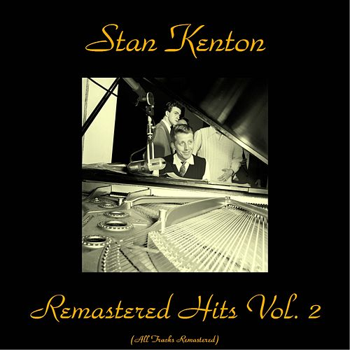 Remastered Hits Vol. 2 (All Tracks Remastered) von Stan Kenton