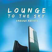Lounge to the Sky by Various Artists